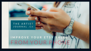 """Hands with a watch and manicure, holding a phone. Text reading """"improve your etsy sales from your phone"""". The artist journal .ca"""