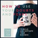 How To Use Your Doubts and Fears To Build and Motivate Your Business: 1 of 2 articles